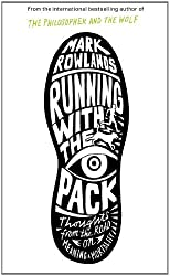 Running with the Pack: Thoughts from the Road on Meaning and Mortality by Mark Rowlands (2013-03-07)