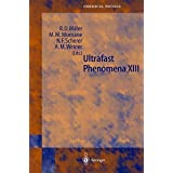 Ultrafast Phenomena XIII: Proceedings of the 13th International Conference, Vancounver, BC, Canada, May 12–17, 2002 (Springer Series in Chemical Physics)
