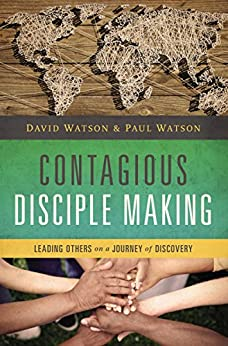 Contagious Disciple Making: Leading Others on a Journey of Discovery di [Watson, David, Watson, Paul]