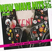 Just Can't Get Enough: Vol. 1-New Wave Hits of the 80s