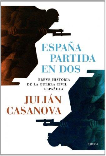 España partida en dos : breve historia de la Guerra Civil española por Julián Casanova