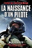 La naissance d'un pilote: L'enfant qui rêvait d'un Mirage. Préface du général André Lanata, Chef d'Etat-Major de l'armée de l'air
