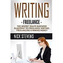 WRITING: Freelance: The Secret Sauce Business Blueprint to - Freelance Writing, Freelancing, & Making Money (Ghostwriting, Blogging, Make Money Online Book 1) (English Edition)