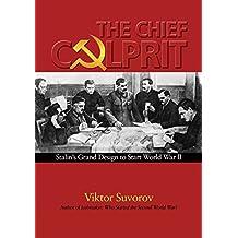 The Chief Culprit: Stalin's Grand Design to Start World War II
