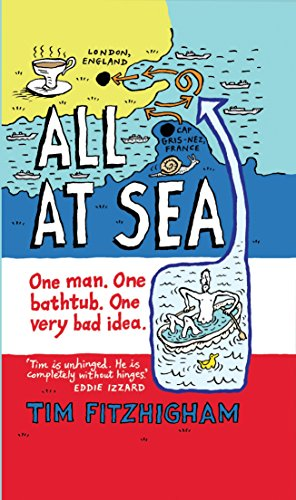 All At Sea: One man. One bathtub. One very bad idea.: Conquering the Channel in a Piece of Plumbing