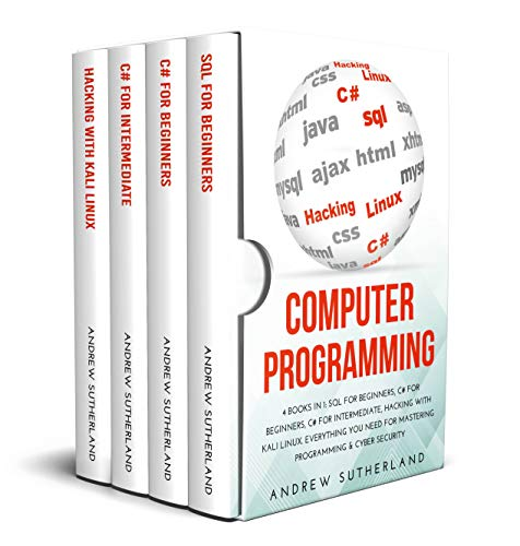 COMPUTER PROGRAMMING: 4 books in 1: SQL for Beginners, C# for Beginners, C# for Intermediate, Hacking with Kali Linux, Everything you Need for Mastering Programming & Cyber Security (English Edition)