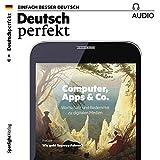 Deutsch perfekt Audio. 6/2017: Deutsch lernen Audio - Computer, Apps & Co.