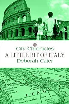 City Chronicles: A Little Bit of Italy by [Cater, Deborah]