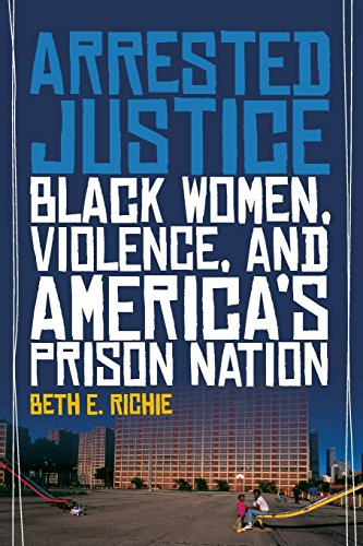 Arrested Justice: Black Women, Violence, and America's Prison Nation by Beth E. Richie (22-May-2012) Paperback