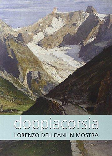 Doppia corsia. Lorenzo Delleani in mostra. Ediz. illustrata
