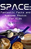 Space: Fantastic Facts and Awesome Photos For Kids