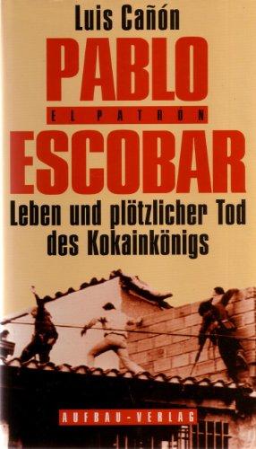Pablo Escobar. Leben und plötzlicher Tod des Kokainkönigs