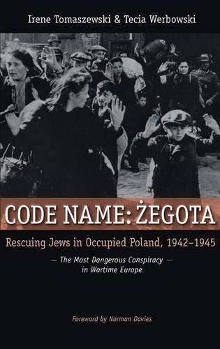 Code Name: Zegota: Rescuing Jews in Occupied Poland, 1942-1945: The Most Dangerous Conspiracy in Wartime Europe by Irene Tomaszewski (2010-05-05)
