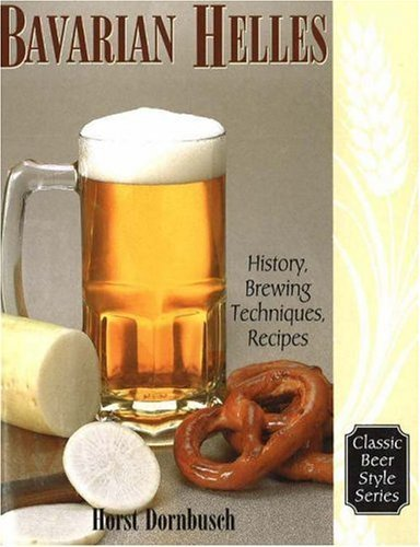 Bavarian Lager: Beerhall Helles History, Brewing Techniques, Recipes (Classic Beer Style) by Dornbusch, Horst D. (2000) Paperback