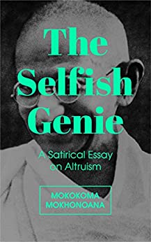 The Selfish Genie: A Satirical Essay on Altruism (English Edition) di [Mokhonoana, Mokokoma]