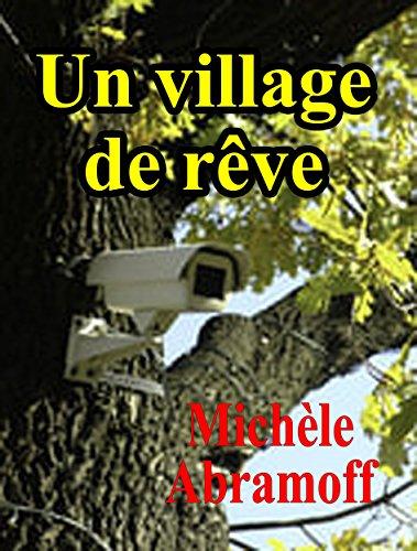 UN VILLAGE DE RÊVE  -  (Roman - enquête policière et suspense) par Michèle ABRAMOFF