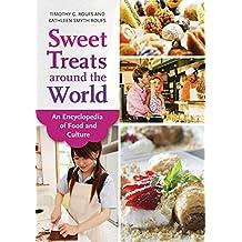 Sweet Treats around the World: An Encyclopedia of Food and Culture: An Encyclopedia of Food and Culture