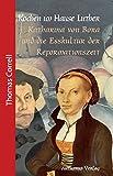 Kochen im Hause Luther: Katharina von Bora und die Esskultur der Reformationszeit (Geschichte für Genießer)