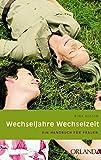 Wechseljahre - Wechselzeit: Ein naturheilkundliches Handbuch