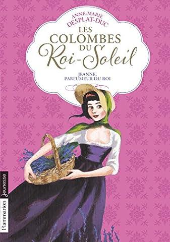 Les Colombes du Roi-Soleil, Tome 11 : Jeanne, parfumeur du roi