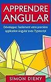 Apprendre Angular 5: Développez facilement votre première application Angular avec Typescript