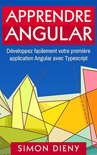 Apprendre Angular: Développez facilement votre première application Angular avec Typescript (French Edition)