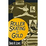 Roller Skating for Gold (American Sports History Series) by David H. Lewis (1996-03-28)
