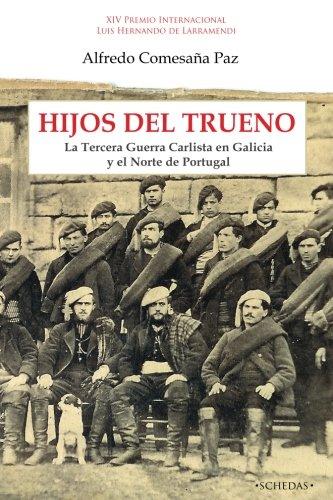 Hijos del Trueno: La Tercera Guerra Carlista en Galicia y el Norte de Portugal: Volume 1 (Colección Luis Hernando de Larramendi. Historia del Carlismo)