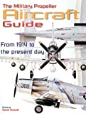 The Military Propeller Aircraft Guide (May 19,1999)