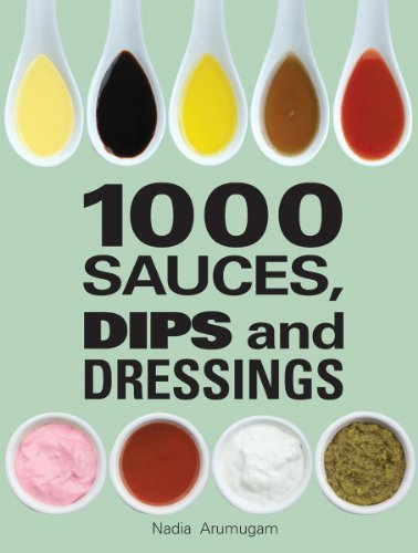 1000 Sauces, Dips and Dressings by Arumugam, Nadia (2013) Hardcover