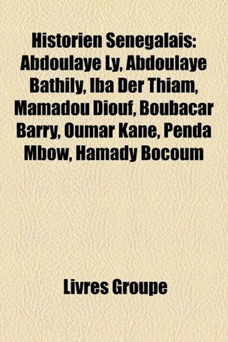 Historien Senegalais: Abdoulaye Ly, Abdoulaye Bathily, Iba Der Thiam, Mamadou Diouf, Boubacar Barry, Oumar Kane, Penda Mbow, Hamady Bocoum