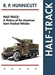 Half-Track: A History of American Semi-Tracked Vehicles by R.P. Hunnicutt (2015-04-20)