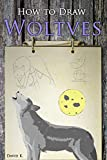 How to Draw Wolves: The Step-by-Step Wolf Drawing Book