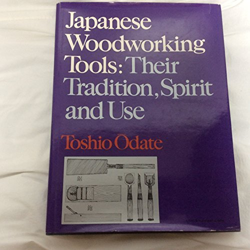 Japanese Woodworking Tools: Their Tradition, Spirit, and Use (A Fine woodworking book) by Toshio Odate (1984-04-01)