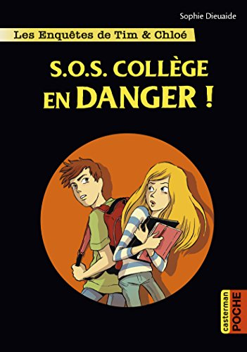 Les enquêtes de Tim et Chloé, Tome 4 : S.O.S. collège en danger par Sophie Dieuaide