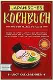 Japanisches Kochbuch für den Alltag zu Hause: Bringen Sie die japanische Küche auf den Tisch....