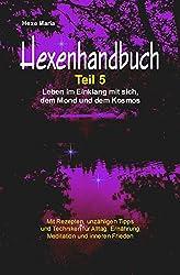 Hexe Maria - Hexenrezeptbuch Teil 5 -Leben im Einklang mit sich, dem Mond und dem Kosmos