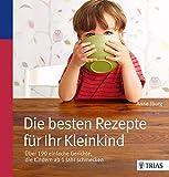 Die besten Rezepte für Ihr Kleinkind: Über 190 einfache Gerichte, die Kindern ab 1 Jahr schmecken - Anne Iburg