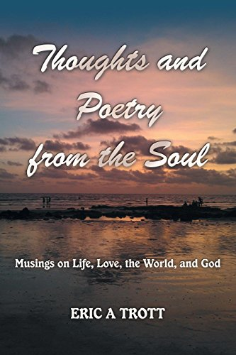 Thoughts and Poetry from the Soul: Musings on Life, Love, the World, and God