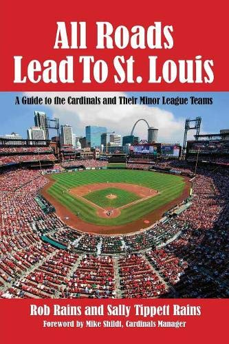 All Roads Lead to St. Louis: A Guide to the Cardinals and Their Minor League Teams por Rob Rains