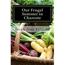 Our Frugal Summer in Charente: An Expat's Kitchen Garden Journal by Sarah Jane Butfield (2014-11-28)