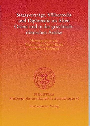 Staatsverträge, Völkerrecht und Diplomatie im Alten Orient und in der griechisch-römischen Antike (Philippika, Band 40) (Das Völkerrecht In Der Antike)