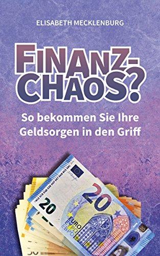Finanz-Chaos?: So bekommen Sie Ihre Geldsorgen in den Griff