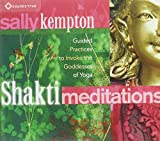 Shakti Meditations: Guided Practices to Invoke the Goddesses of Yoga