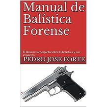 Manual de Balística Forense: El libro mas completo sobre la balística y sus impactos