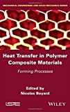 Heat Transfers in Polymer Composite Materials: Forming Processes (Mechanical Engineering and Solid Mechanics)