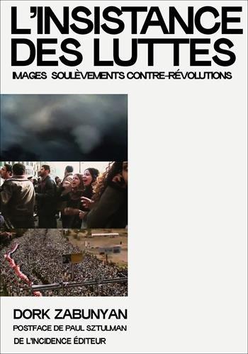 L'insistance des luttes ; images soulèvements contre-révolutions