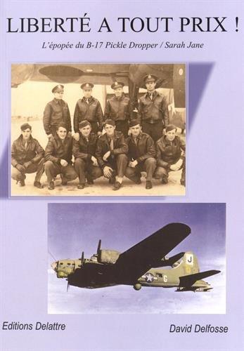 LIBERTÉ A TOUT PRIX ! L épopée du B-17 Pickle Dropper/Sarah Jane
