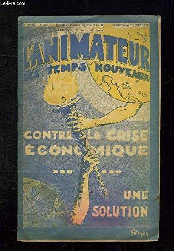 L ANIMATEUR DES TEMPS NOUVEAUX N° 293 DU VENDREDI 16 OCTOBRE 1931. SOMMAIRE: CONTRE LA CRISE ECONOMIQUE UNE SOLUTION...
