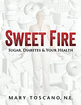 Sweet Fire: Sugar, Diabetes & Your Health (English Edition) par [Toscano, Mary]